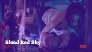 Watch: Blood Red Sky Trailer: Netflix Horror-Action Movie Coming In July